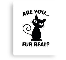 Are You Fur Real? Canvas Print
