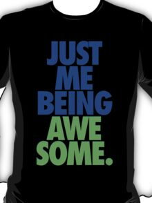 JUST ME BEING AWESOME. T-Shirt