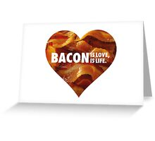 BACON IS LOVE, BACON IS LIFE. Greeting Card