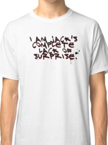 I Am Jack's Complete Lack Of Surprise Classic T-Shirt