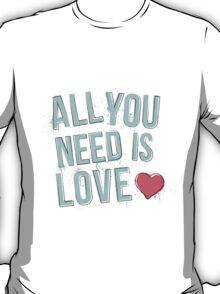 All You Need Is Love - Aqua T-Shirt