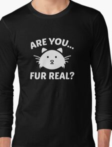 Are You Fur Real? Long Sleeve T-Shirt