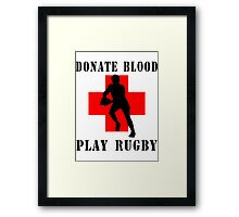 "Rugby ""Donate Blood Play Rugby"" Framed Print"
