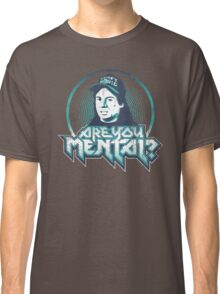 Are You Mental? Classic T-Shirt
