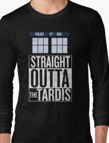 Straight Outta The Tardis Long Sleeve T-Shirt