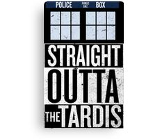 Straight Outta The Tardis Canvas Print
