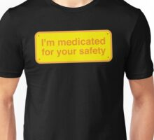 I'm medicated for your safety Unisex T-Shirt