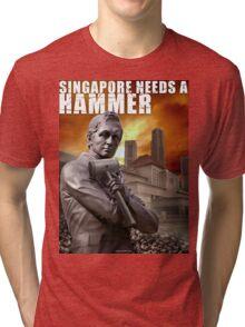 SINGAPORE NEEDS A HAMMER Tri-blend T-Shirt