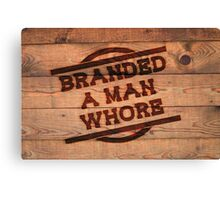 Branded A Man Whore Crate Canvas Print