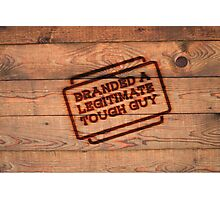 Branded A Legitimate Tough Guy  Photographic Print