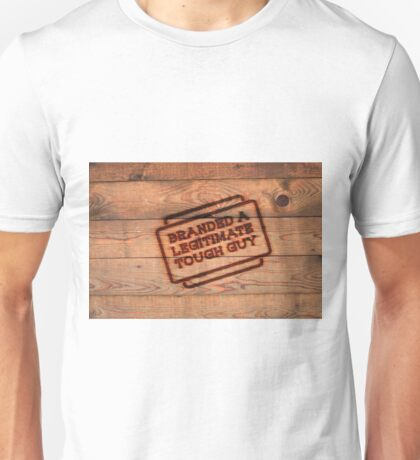Branded A Legitimate Tough Guy  Unisex T-Shirt