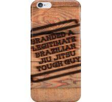 Branded A Legitimate Brazilian Jiu Jitsu Tough Guy  iPhone Case/Skin