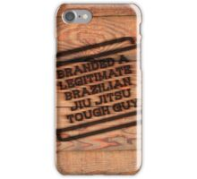 Branded A Legitimate Brazilian Jiu Jitsu Tough Guy  iPhone Case/Skin