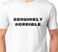 Genuinely Horrible Unisex T-Shirt