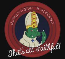 THAT'S ALL FAITHFUL! T-Shirt