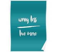 Worry less - Live more Poster