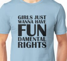 Girls Just Wanna Have Fun Unisex T-Shirt
