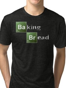 Baking Bread (Breaking Bad parody) - New Style! Tri-blend T-Shirt