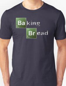 Baking Bread (Breaking Bad parody) - New Style! Unisex T-Shirt