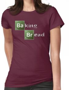 Baking Bread (Breaking Bad parody) - New Style! Womens Fitted T-Shirt