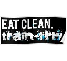 Eat Clean Train Dirty Poster