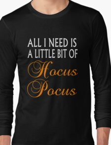 ALL I NEED IS A LITTLE BIT OF HOCUS POCUS Long Sleeve T-Shirt
