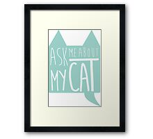 Ask Me About My Cat Framed Print