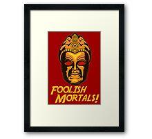 Foolish Mortals Framed Print