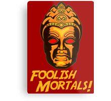 Foolish Mortals Metal Print
