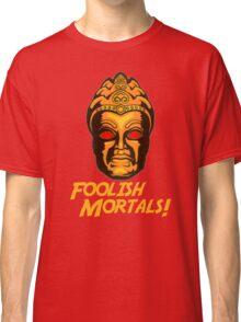 Foolish Mortals Classic T-Shirt