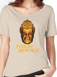 Foolish Mortals Women's Relaxed Fit T-Shirt