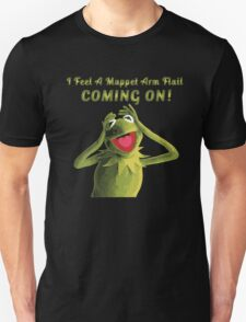 I Feel a Muppet Arm Flail Coming On! T-Shirt
