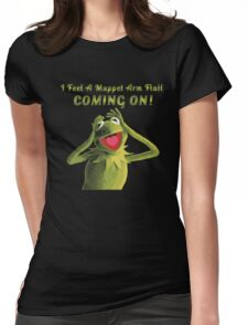 I Feel a Muppet Arm Flail Coming On! Womens Fitted T-Shirt