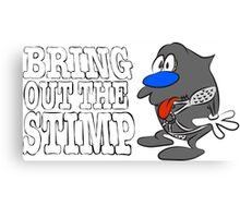 Bring Out The Stimp Canvas Print