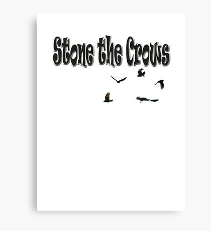 Stone The Crows  Canvas Print