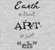 """Earth Without Art is Just """"Eh"""" One Piece - Long Sleeve"""
