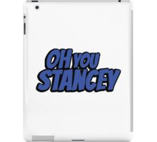 Oh you stancey iPad Case/Skin