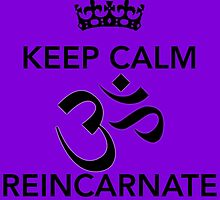 Keep Calm Om Reincarnate 7 by Claritea