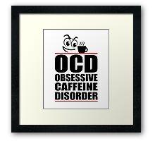 Obsessive Caffeine Disorder Framed Print