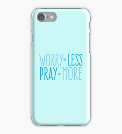WORRY LESS PRAY MORE iPhone Case/Skin