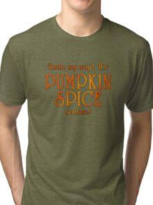 PUMPKIN SPICE Humor Tri-blend T-Shirt
