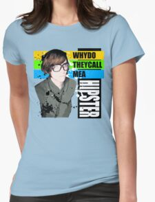 Why Do They Call Me A Hipster? T-Shirt