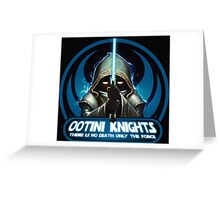 Ootini Knights  - There is no death, only the force. Greeting Card