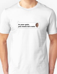 In your guts, you know he's nuts T-Shirt