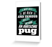 i may not be rich and famous but i do have an awesome pug Greeting Card