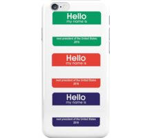 HELLO MY NAME IS ... NEXT PRESIDENT OF THE UNITED STATES 2016 X3 iPhone Case/Skin