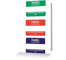 HELLO MY NAME IS ... NEXT PRESIDENT OF THE UNITED STATES 2016 X3 Greeting Card