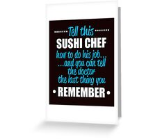 tell this sushi chef how to do his job and you can tell the doctor the last t hing you remember Greeting Card
