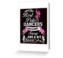 the best pole dancers are classy sassy and a bit smart assy Greeting Card