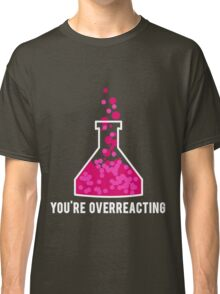 You're Overreacting Chemistry Science Beaker Classic T-Shirt